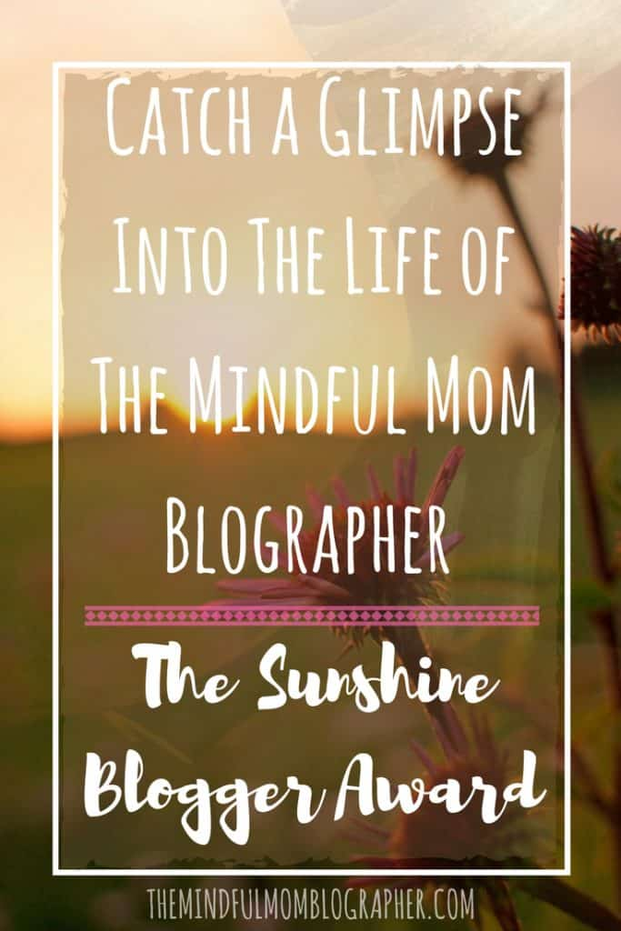 Catch a glimpse into the life of the Mindful Mom Blographer | the sunshine blogger award | sunshine blogger award | sunshine blog award | what is the sunshine blogger award