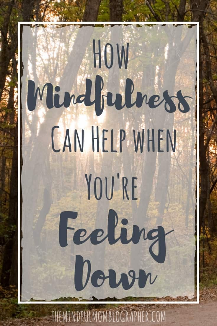 how mindfulness can help when you're feeling down