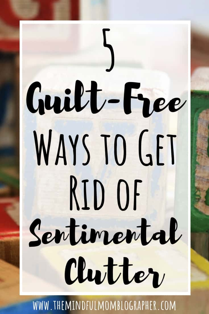 Struggling with decluttering sentimental items? This post has 5 tips to help you figure out what to do with sentimental clutter and how to clear sentimental clutter guilt free #declutter #clutter #sentimentalclutter #sentimental #howtodeclutter #decluttertips